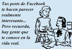 Tus posts de Facebook te hacen parecer realmente interesante… Pero recuerda, hay gente que te conoce en la vida real.