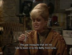 The last mosquito that bit me had to book into the Betty Ford Center. #AbFab