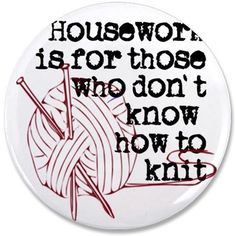 """Housework for those.knit 3.5"""" Button"""
