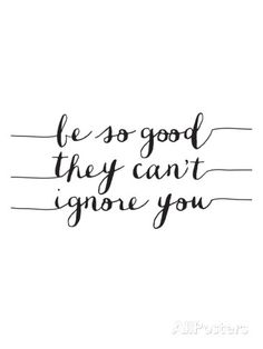 Be So Good They Cant Ignore You Art Print