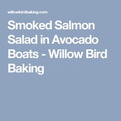 Smoked Salmon Salad in Avocado Boats - Willow Bird Baking
