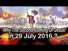 Why The Second Coming Of Jesus In 29 July 2016 ? - MUST WATCH! - YouTube