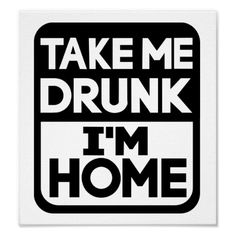 Take me drunk I'm home alcohol Poster Take me drunk I'm home alcohol party club beer spirits drink $12.65