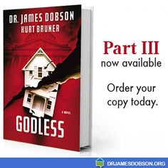 The highly anticipated conclusion in the three-part fiction trilogy. In Godless, authors Dr. James Dobson and Kurt Bruner explore with vivid imagery what happens when God's image is removed from this earth.  https://drjamesdobson.org/donate/godless?sc=FPN2014