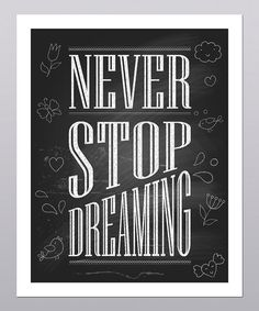 Take a look at this 'Never Stop Dreaming' Typography Print by Posie & Co.