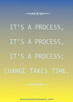 its a process, you cant rush it.. #journey