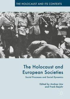 The Holocaust and European Societies: Social Processes and Social Dynamics (The Holocaust and its Contexts)