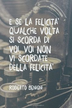 and if happiness sometimes forgets you, you don't forget the happiness - roberto benigni Best Quotes, Love Quotes, Funny Quotes, Coaching, Motivational Quotes, Inspirational Quotes, Thing 1, Good Communication, Meaningful Quotes