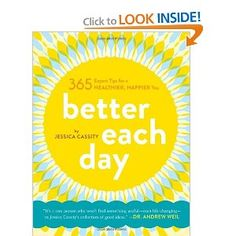 Better Each Day: 365 Expert Tips for a Healthier, Happier You  by Jessica Cassity