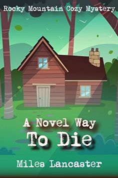 A Novel Way to Die: A Rocky Mountain Cozy Mystery (Rocky Mountain Cozy Mysteries Book 2)