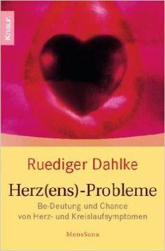 Herz ens -Probleme: Be-Deutung und Chance von Herz- und Kreislaufsymptomen: Amazon.de: Ruediger Dahlke: Bücher