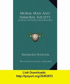Moral Man And Immoral Society A Study In Ethics And Politics (9781163209103) Reinhold Niebuhr , ISBN-10: 1163209104  , ISBN-13: 978-1163209103 ,  , tutorials , pdf , ebook , torrent , downloads , rapidshare , filesonic , hotfile , megaupload , fileserve