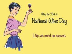 May the 25th is National Wine Day!