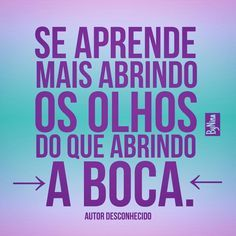 SE APRENDE MAIS ABRINDO OS OLHOS DO Q ABRINDO A BOCA 1 Word Quotes, Some Quotes, Best Quotes, Funny Quotes, Quiet People, Lettering Tutorial, Just Breathe, Beautiful Words, Feel Good
