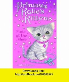 Princess Katies Kittens Pixie at the Palace (Princess Katies Kittens 1) (9781848122383) Julie Sykes , ISBN-10: 1848122381  , ISBN-13: 978-1848122383 ,  , tutorials , pdf , ebook , torrent , downloads , rapidshare , filesonic , hotfile , megaupload , fileserve