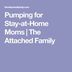 Pumping for Stay-at-Home Moms | The Attached Family