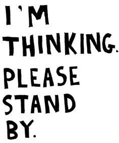 thinking..... still thinking....