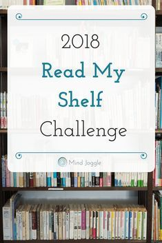 2018 Read My Shelf Challenge: The full list of books on my 2018 reading challenge to read the books on my shelf (and not buy new ones). MindJoggle.com #bookstoread #readinglist