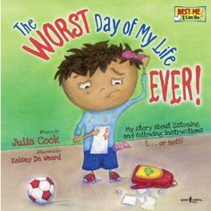 Books That Heal Kids: Book Review: The Worst Day of My Life Ever! My Story About Listening and Following Instructions (...or not!)