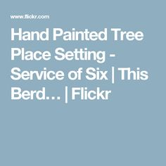 Hand Painted Tree Place Setting - Service of Six   This Berd…   Flickr