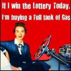 If I win the Lottery today, I'm buying a Full tank of Gas!