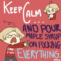 Hetalia ~~~ Maple syrup logic from Canada ... this works for Nadia G on Cooking Channel, too, and she's Canadian.
