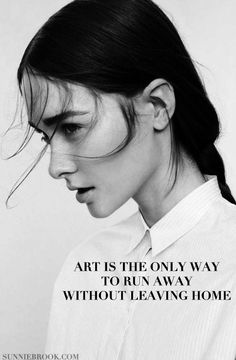 Art is the only way to run away without leaving home.  ||| SUNNIE BROOK INSPIRATIONAL QUOTES |||