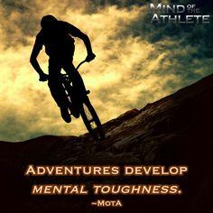 Adventures develop mental toughness.