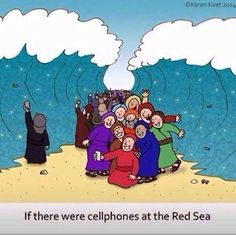 If there were cell phones at the Red Sea...
