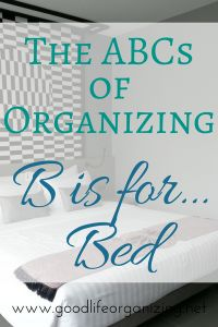 The ABCs of Organizing series...B is for...be bold, books, bed and birthdays.