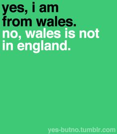 Wales (Etiquette) Ha-ha, Living in America I constantly get asked if I am English or Irish or Scottish (sometimes Australian or South African!!) #IamWelsh
