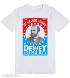 Dewey for President Who better to put things back in order than a librarian for president in 2016? In truth Dewey wasn't that great a guy, but he sure had a detailed plan. Printed on Skreened T-Shirt