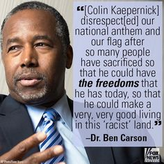 Dr. Ben Carson is correct! Find another way to make a statement Kaepernick! Respect our National Anthem.