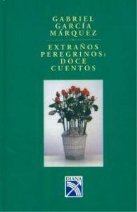 Extraños Peregrinos: Doce Cuentos; Gabriel García Márquez.
