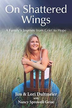 On Shattered Wings: A Family's Journey from Grief to Hope by Nancy Sprowell Geise Book Club Books, New Books, Drunk Driving, Along The Way, Book Recommendations, Book Publishing, Helping Others, Grief, True Stories