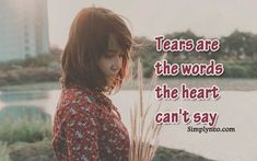 Tears are the words the heart can't say. Life quotes, best life quotes collection at simplyneo, Short quotes on life lessons Life Is Too Short Quotes, Life Is Beautiful Quotes, Love Life Quotes, Positive Quotes For Life, Life Is Hard, Inspiring Quotes About Life, Lessons Learned In Life Quotes, Life Lesson Quotes, Life Lessons