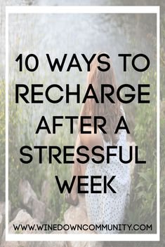 10 Ways to Recharge After a Stressful Week - Wine Down Community