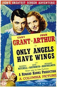 Only Angels Have Wings (1939) is a movie directed by Howard Hawks, and starring Cary Grant and Jean Arthur, based on a story written by Hawks. The film also marked the first major screen appearance of Rita Hayworth. It is generally regarded as being among Hawks' finest films, particularly in its portrayal of the professionalism of the pilots, its atmosphere, and the flying sequences.