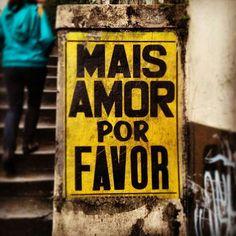 MAIS AMOR POR FAVOR #LOVE