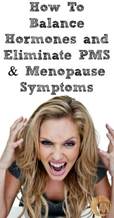 How To Balance Hormones and Eliminate PMS & Menopause Symptoms