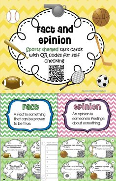 There are 28 sports themed task cards in this set. Each card has a statement in which the student must determine if it is a fact or an opinion. The QR code can be scanned with a smart phone or an ipad to reveal the answer