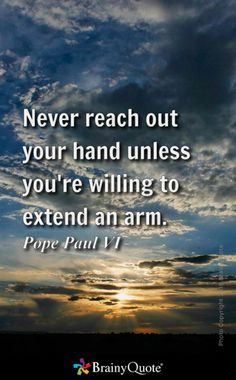 Never reach out your hand unless you're willing to extend an arm. - Pope Paul VI  #johnfkennedy #johnfkennedyquotes #kurttasche