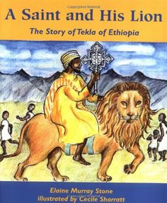 A Saint and His Lion: The Story of Tekla of Ethiopia by Elaine Murray Stone