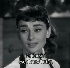 """He doesnt even know I exist"", a quote from Sabrina. I love Audrey Hepburn in the original Sabrina movie.♡♡♡"