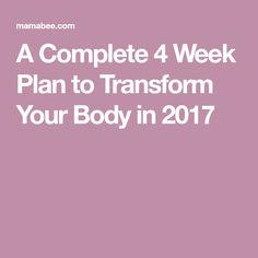 A Complete 4 Week Plan to Transform Your Body in 2017