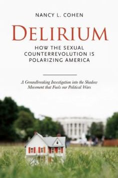 Delirium : how the sexual counterrevolution is polarizing America  by Nancy Cohen