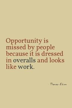opportunity is missed by most people because it is dressed in overalls and looks like work - Google Search