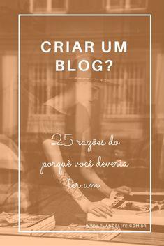25 razões do porquê você deveria criar um blog.