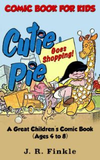 Kindle FREE Days:  April 9 – 10      ~~ Cutie Pie Goes Shopping ~~ Comic Book for Kids: Cutie Pie Goes Shopping: A Great Children's Comic Book – Ages 4 to 8