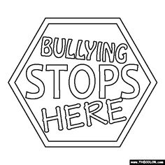 100% free coloring page of a Bullying Stops Here sign. Color in this picture of Bullying Stops Here sign and share it with others today!